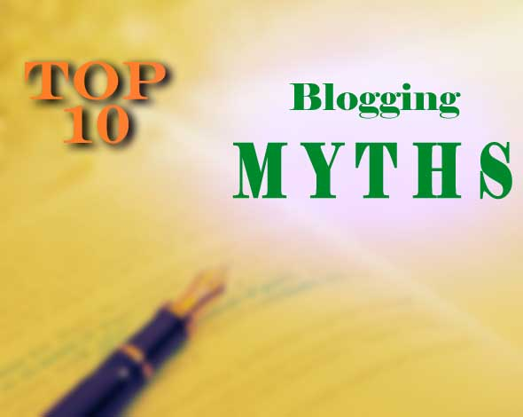 TOP Ten Myths about Blogging <br> Misconceptions in the minds of newbie as well as established bloggers