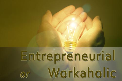 Are you an Entrepreneurial blogger or you blog like a workaholic ?